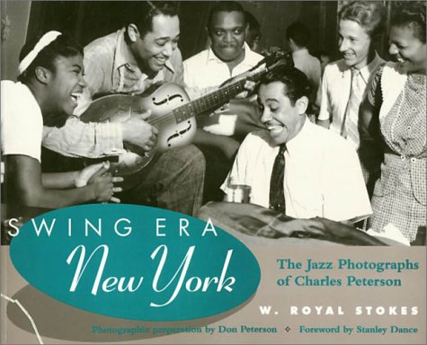 Swing Era New York: The Jazz Photographs of Charles Peterson: Peterson, Charles) Stokes, W. Royal; ...
