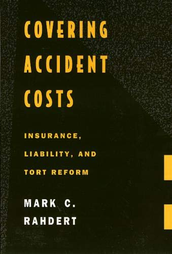 Covering accident costs : insurance, liability, and tort reform.: Rahdert, Mark C.