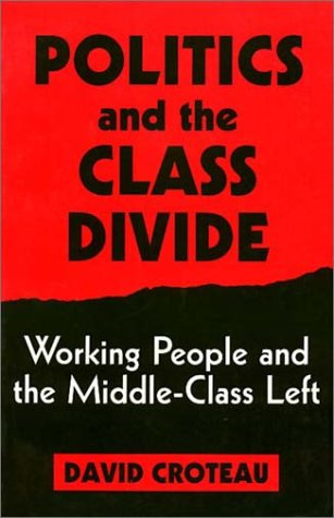 9781566392549: Politics and the Class Divide: Working People and the Middle Class Left (Labor And Social Change)