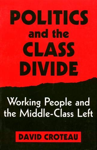 9781566392556: Politics and the Class Divide: Working People and the Middle Class Left (Labor And Social Change)