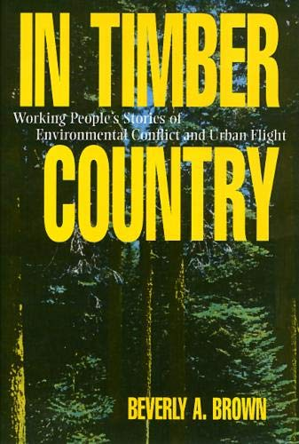 In Timber Country: Working People's Stories of Environmental Conflict and Urban Flight (Conflicts...