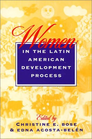 Women in the Latin American Development Process: Bose, Christine