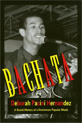 Bachata: A Social History of a Dominican Popular Music: Pacini Hernandez, Deborah