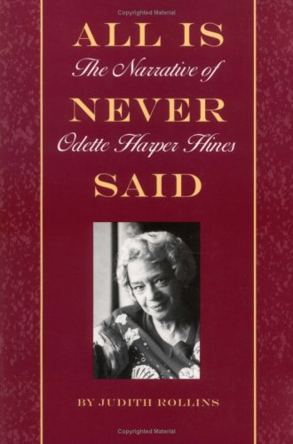 All Is Never Said: The Story of Odette Harper Hines: Judith Rollins