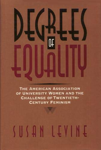 Degrees of Equality: The American Association of University Women and the Challenge of Twentieth-...