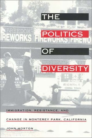 The Politics of Diversity: Immigration, Resistance, and Change in Monterey Park, California: Horton...