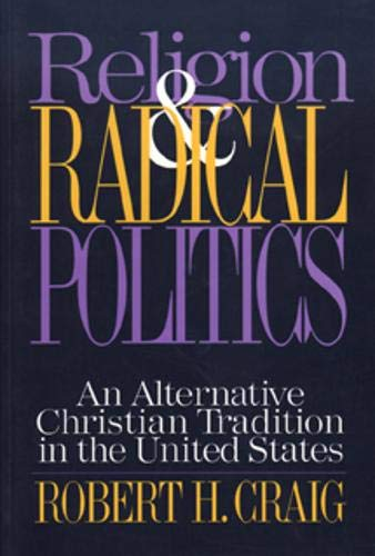 9781566393355: Religion and Radical Politics: An Alternative Christian Tradition in the United States