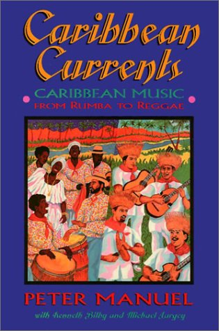 Caribbean Currents: Caribbean Music from Rumba to Reggae: Manuel, Peter, Bilby, Kenneth, Largey, ...