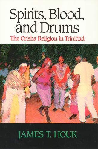Spirits, Blood and Drums: The Orisha Religion: Houk, James