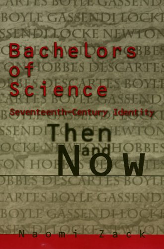 Bachelors of Science: Seventeenth Century Identity, Then and Now (Themes In The History Of Philo): ...