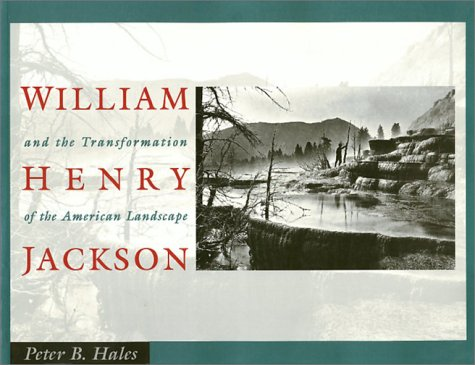 William Henry Jackson and the Transformation of the American Landscape: Hales, Peter Bacon