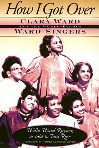 How I Got Over: Clara Ward and: Ward-Royster, Willa