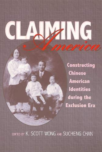Claiming America: Constructing Chinese American Identities During the Exclusion Era