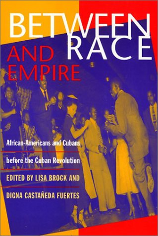 9781566395861: Between Race and Empire: African-Americans and Cubans Before the Cuban Revolution