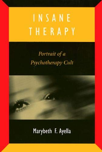 9781566396011: Insane Therapy: Portrait of a Psychotherapy Cult