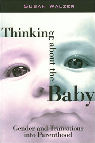 9781566396301: Thinking about the Baby: Gender and Transitions into Parenthood (Women In The Political Economy)