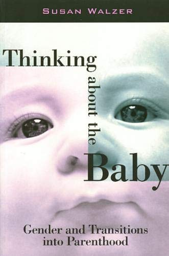 9781566396318: Thinking about the Baby: Gender and Transitions into Parenthood (Women In The Political Economy)