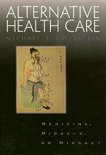 Alternative Health Care : Medicine, Miracle, or: Michael S. Goldstein