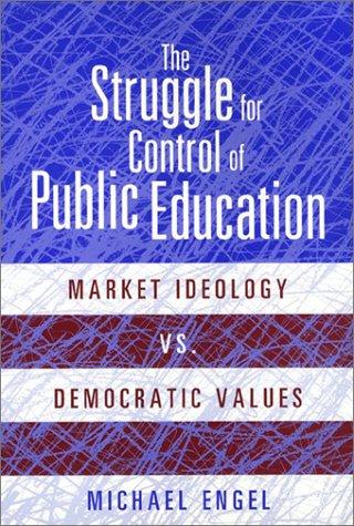 9781566397407: The Struggle for Control of Public Education: Market Ideology Vs. Democratic Values