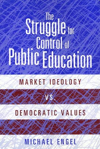 9781566397414: The Struggle for Control of Public Education: Market Ideology Vs. Democratic Values