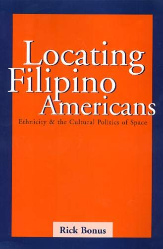 Locating Filipino Americans: Ethnicity and the Cultural Politics of Space: Bonus, Rick
