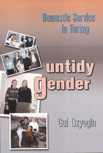 Untidy Gender: Domestic Service in Turkey (Women in the Political Economy)