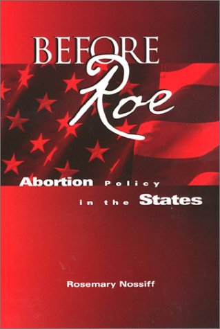 Before Roe: abortion policy in the states.: Rosemary Nossiff
