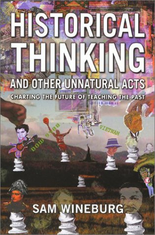 9781566398558: Historical Thinking and Other Unnatural Acts: Charting the Future of Teaching the Past (Critical Perspectives on the Past)