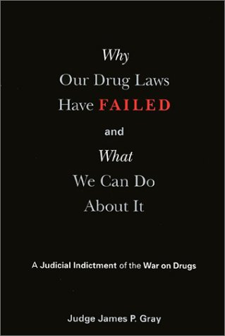 Why Our Drug Laws Have Failed (9781566398596) by James Gray