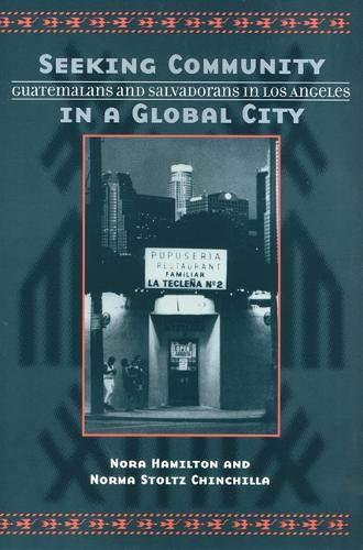 Seeking Community In Global City: Guatemalans & Salvadorans In Los Angeles: Hamilton, Nora