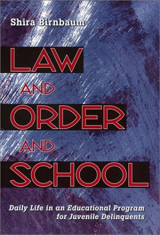 9781566398695: Law and Order and School: Daily Life in an Educational Program for Juvenile Delinquents