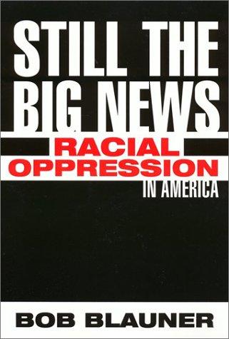 Still the Big News: Racial Oppression in America: Blauner, Bob