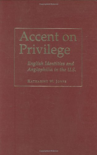 9781566399005: Accent on Privilege: English Identities and Anglophilia in the U.S.
