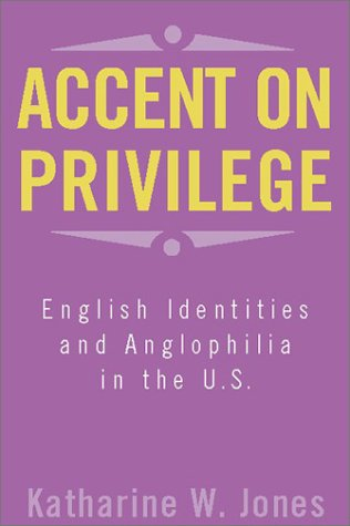 9781566399012: Accent on Privilege: English Identity & Anglophilia in the U.S.