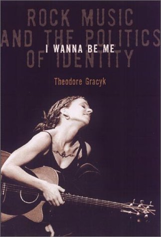 9781566399029: I Wanna Be Me: Rock Music and the Politics of Identity (Sound Matters)