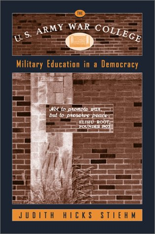 9781566399593: The U.S. Army War College: Military Education in a Democracy
