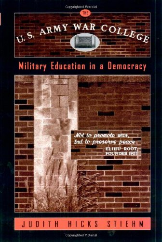 9781566399609: The U.S. Army War College: Military Education in a Democracy