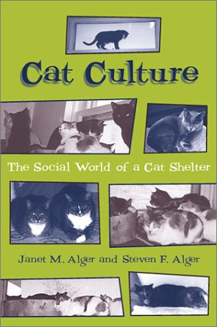 Cat Culture: The Social World of a Cat Shelter (Animals, Culture, and Society): Alger, Janet M.