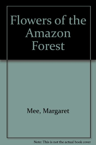 Flowers of the Amazon Forest: Margaret Mee