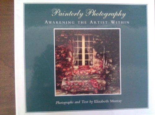 Painterly Photography: Awakening the Artist Within (9781566406017) by Elizabeth Murray
