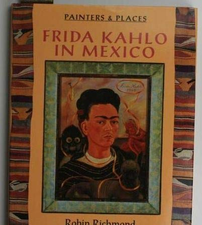 Frida Kahlo in Mexico (Painters and Places: Richmond, Robin