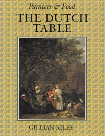 9781566409780: The Dutch Table: Gastronomy in the Golden Age of the Netherlands (Painters and Food Series)