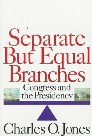 Separate but Equal Branches: Congress and the Presidency (American Politics Series): Jones, Charles...