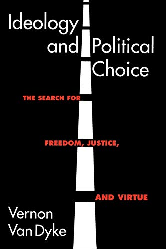 9781566430173: Ideology and Political Choice: The Search for Freedom, Justice, and Virtue (Chatham House Studies in Political Thinking)