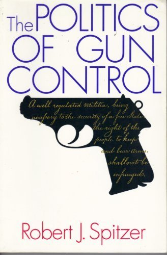 The Politics of Gun Control: Robert J. Spitzer