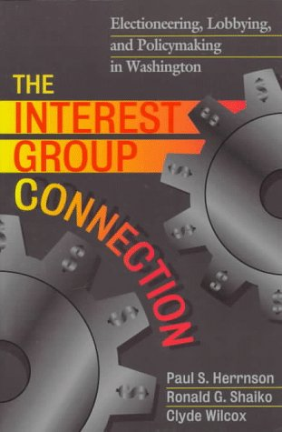 The Interest Group Connection: Electioneering, Lobbying, and Policymaking in Washington