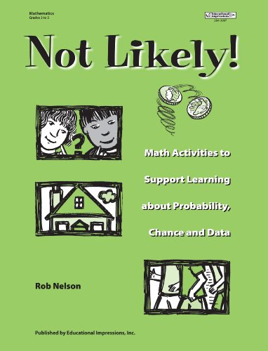 Not Likely!: Math Activities to Support Learning about Probability, Chance and Data (Grades 3-5) (156644294X) by Nelson, Rob