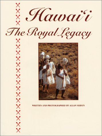 HAWAI'I - THE ROYAL LEGACY: Seiden, Allan