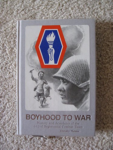 Boyhood to War: History and Anecdotes of the 442nd Regimental Combat Team: Matsuo, Dorothy