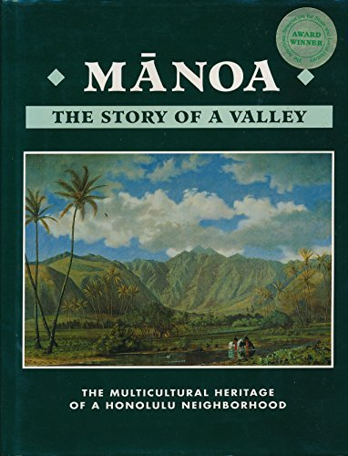 Manoa, the Story of a Valley; the Multicultural Heritage of a Honolulu Neighborhood: Manoa Valley ...